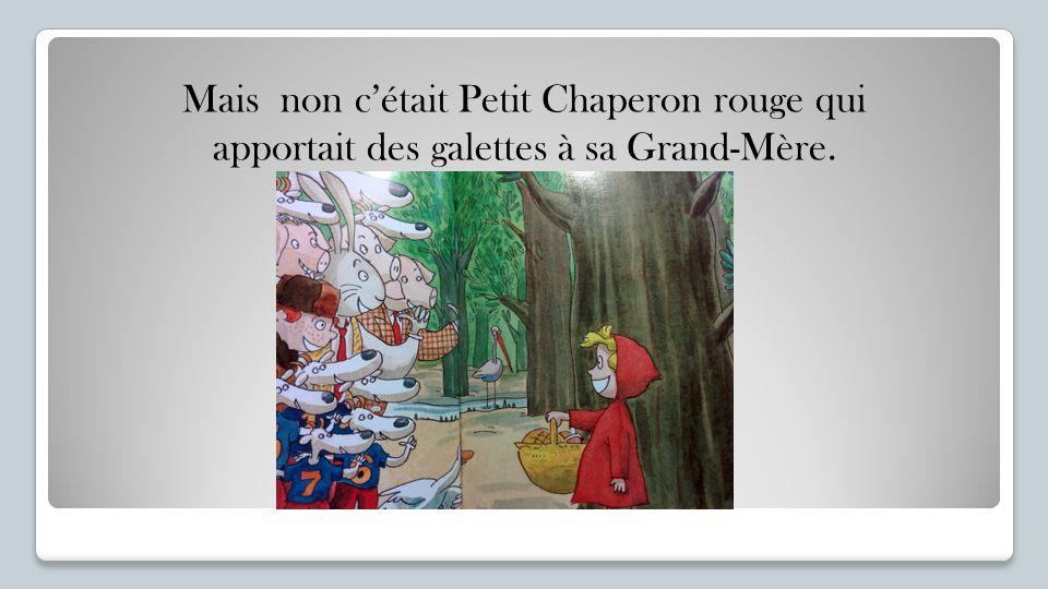 Mais non c'était Petit Chaperon rouge qui apportait des galettes à sa Grand-Mère.