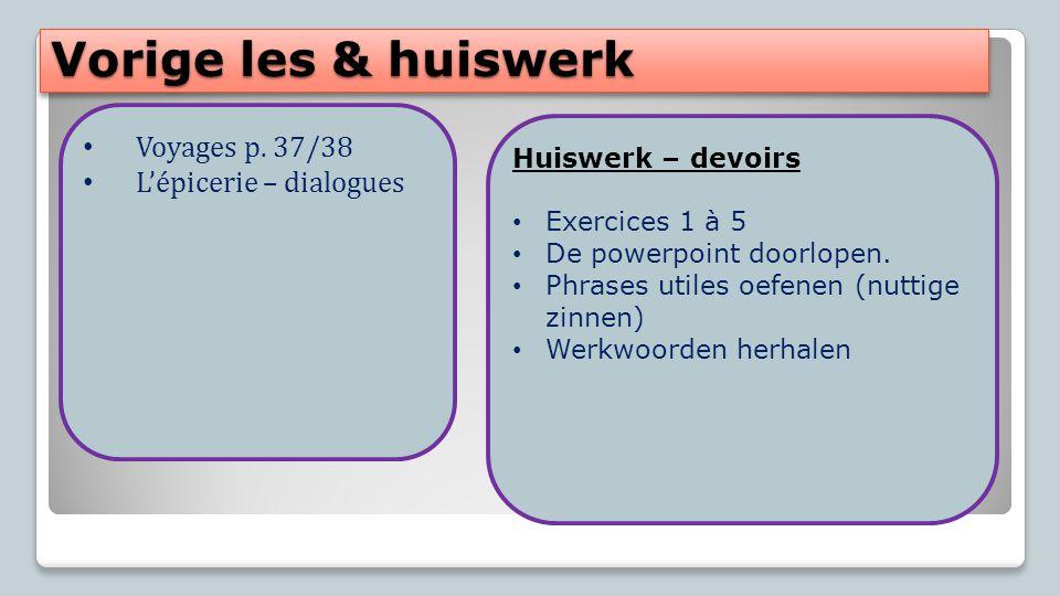 Vorige les & huiswerk Voyages p. 37/38 L'épicerie – dialogues