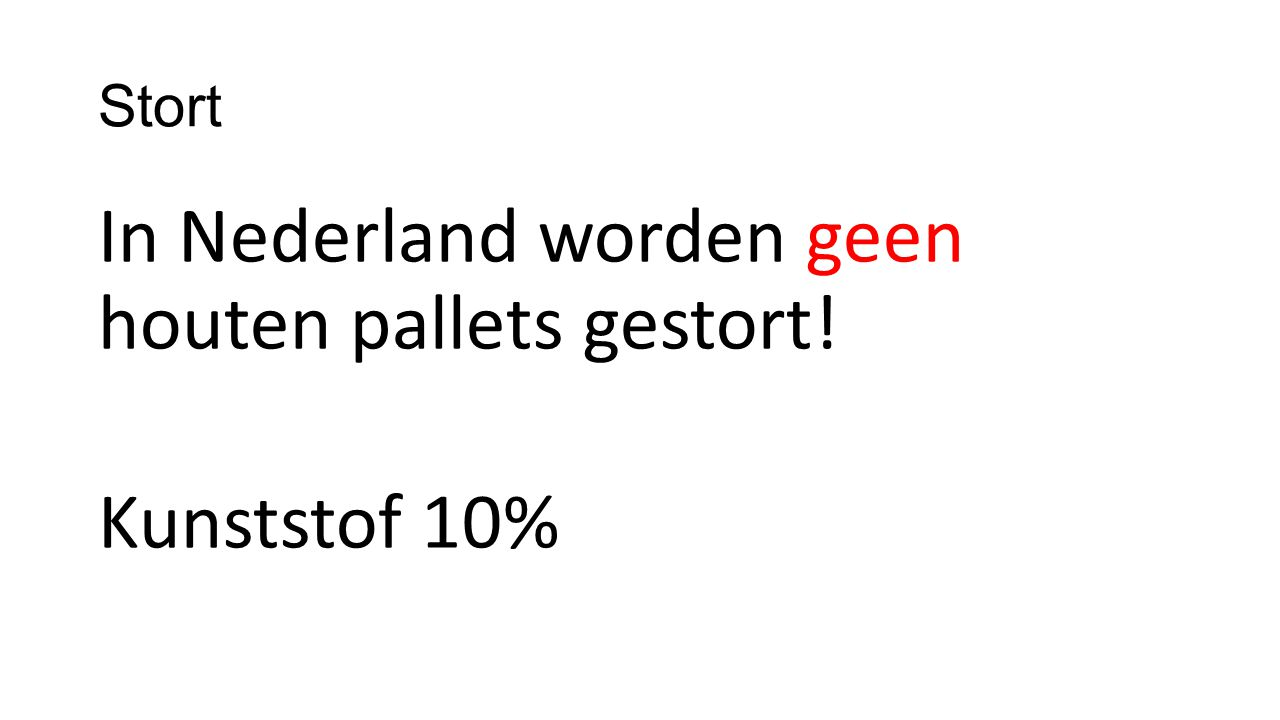 In Nederland worden geen houten pallets gestort! Kunststof 10%