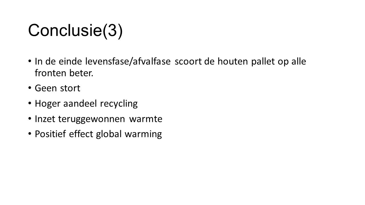 Conclusie(3) In de einde levensfase/afvalfase scoort de houten pallet op alle fronten beter. Geen stort.