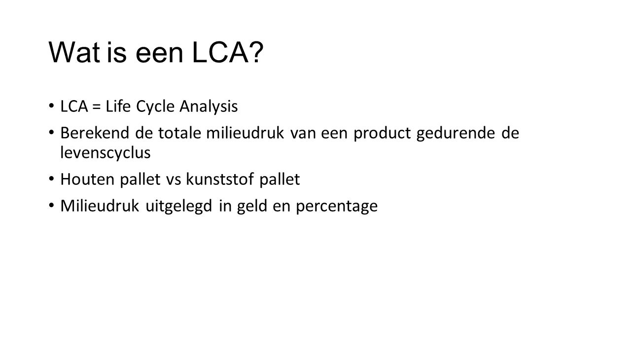 Wat is een LCA LCA = Life Cycle Analysis