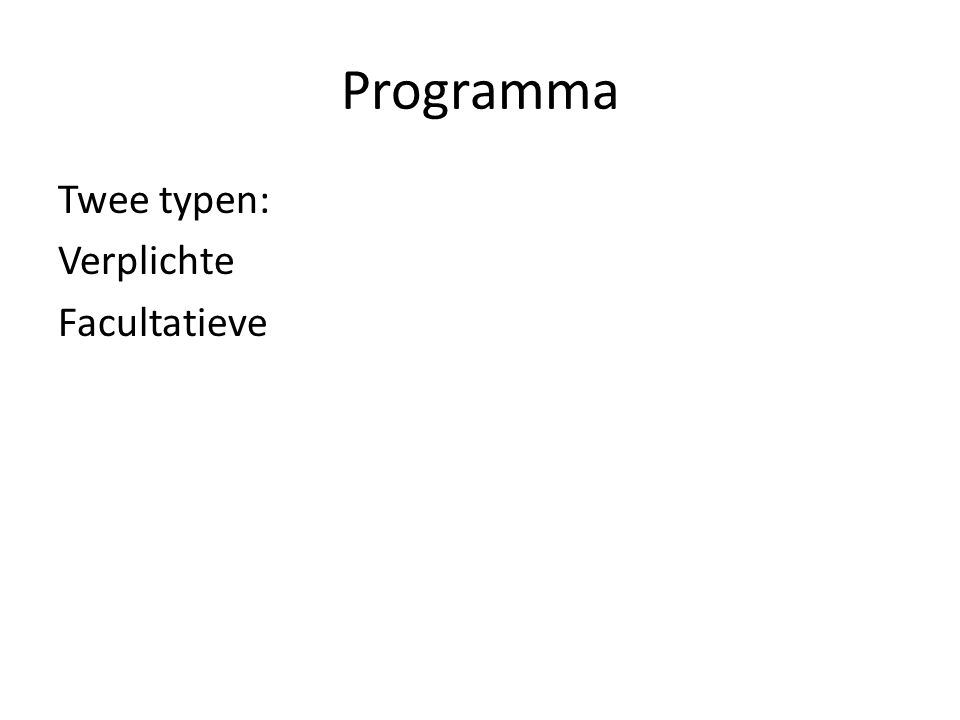 Programma Twee typen: Verplichte Facultatieve