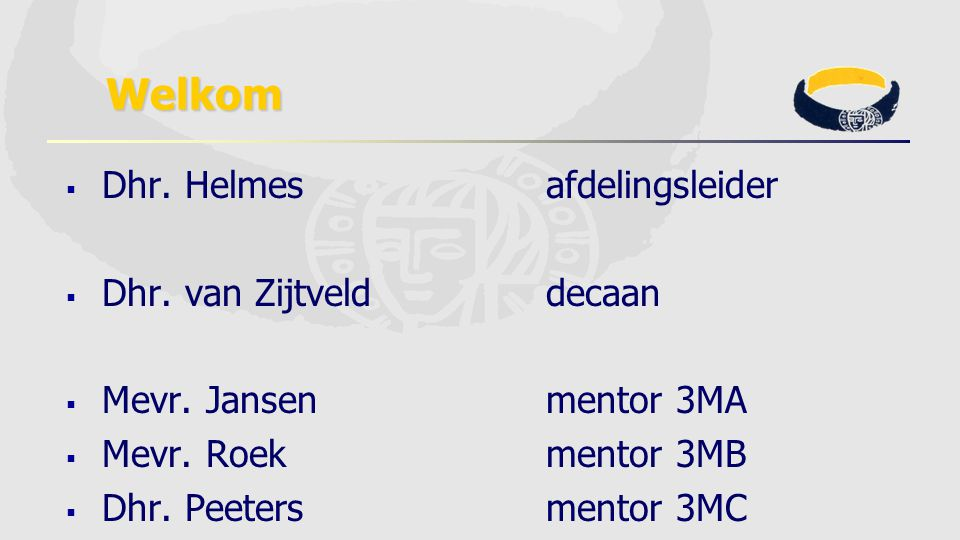 Welkom Dhr. Helmes afdelingsleider Dhr. van Zijtveld decaan