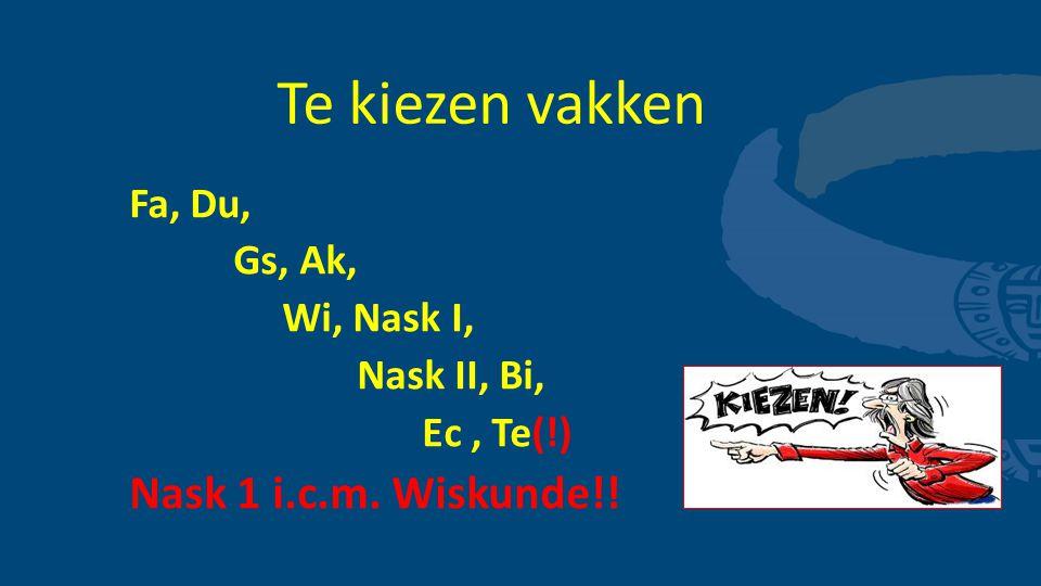 Te kiezen vakken Nask 1 i.c.m. Wiskunde!! Fa, Du, Gs, Ak, Wi, Nask I,