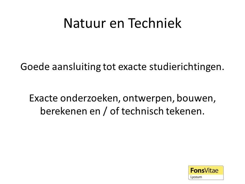Natuur en Techniek Goede aansluiting tot exacte studierichtingen.