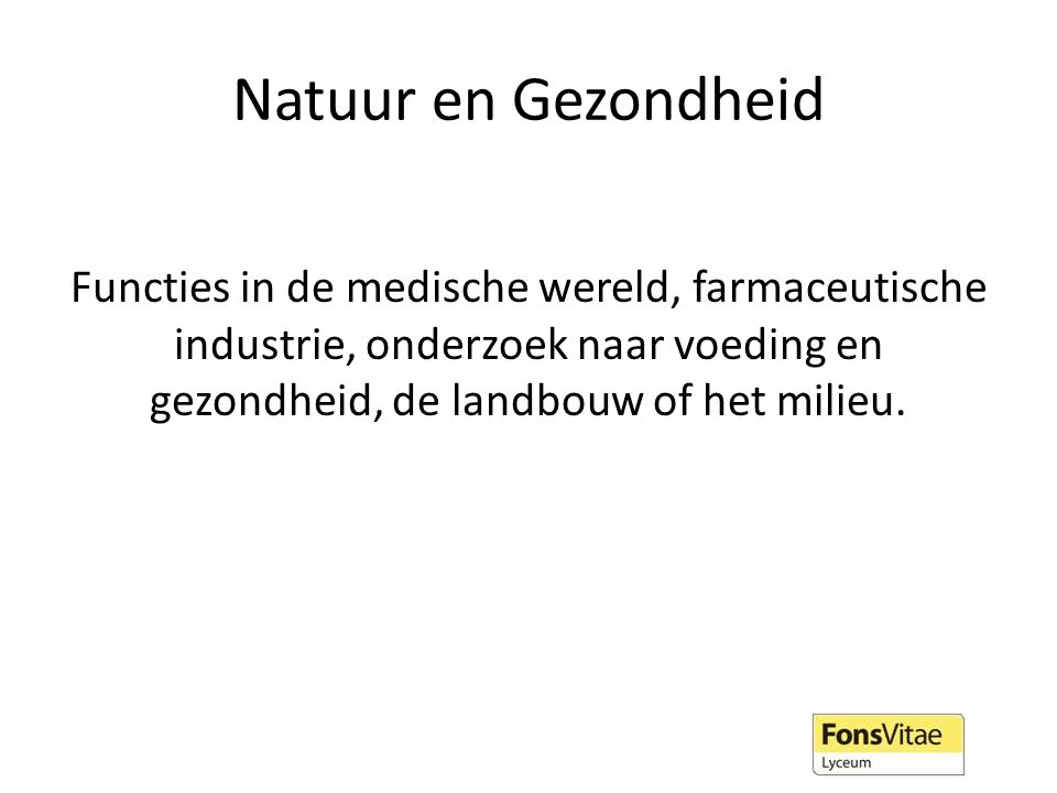 Natuur en Gezondheid Functies in de medische wereld, farmaceutische industrie, onderzoek naar voeding en gezondheid, de landbouw of het milieu.