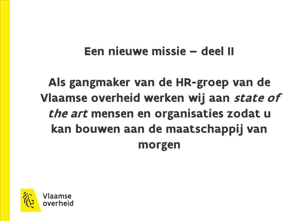 Een nieuwe missie – deel II Als gangmaker van de HR-groep van de Vlaamse overheid werken wij aan state of the art mensen en organisaties zodat u kan bouwen aan de maatschappij van morgen