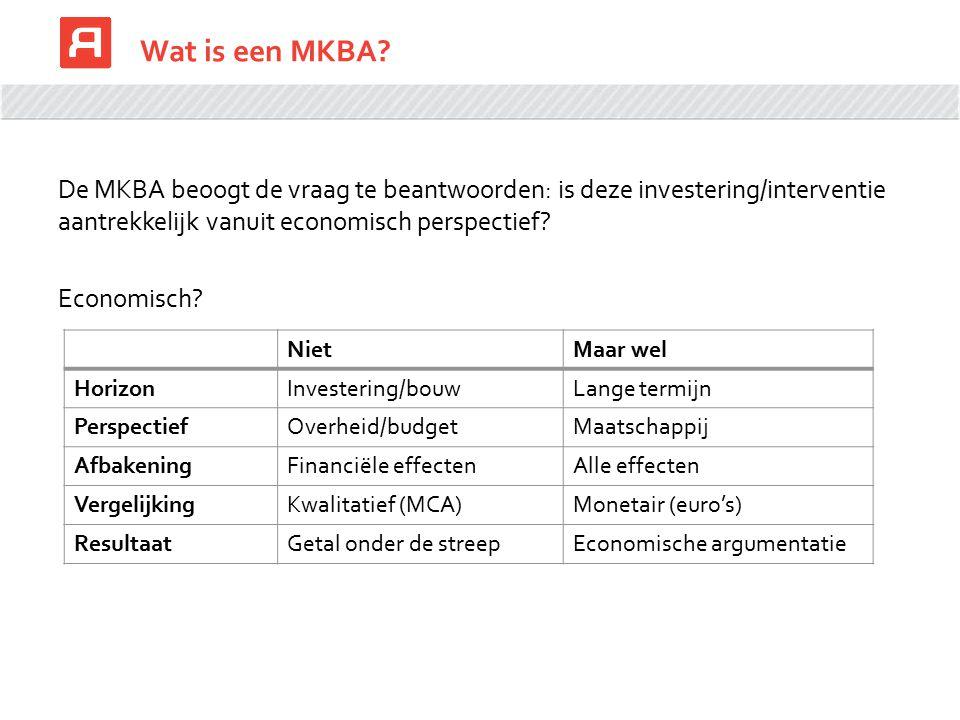 Wat is een MKBA De MKBA beoogt de vraag te beantwoorden: is deze investering/interventie aantrekkelijk vanuit economisch perspectief