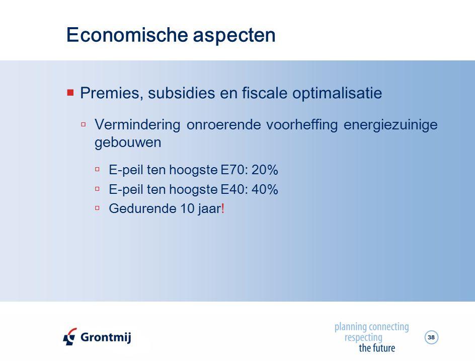 Economische aspecten Premies, subsidies en fiscale optimalisatie