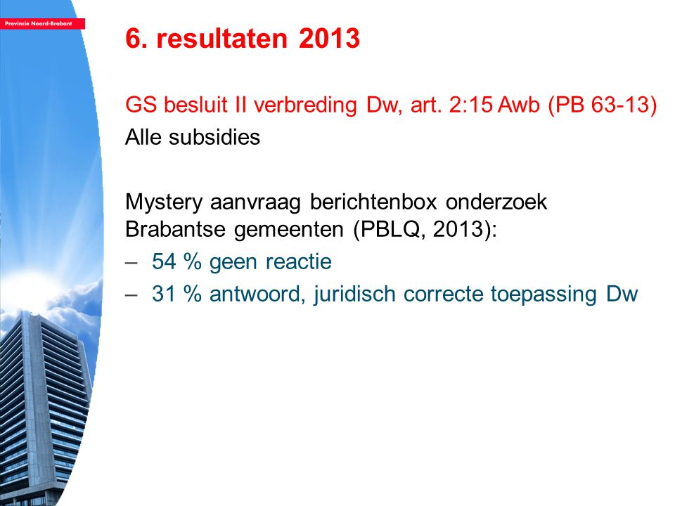 6. resultaten 2013 GS besluit II verbreding Dw, art. 2:15 Awb (PB 63-13) Alle subsidies.