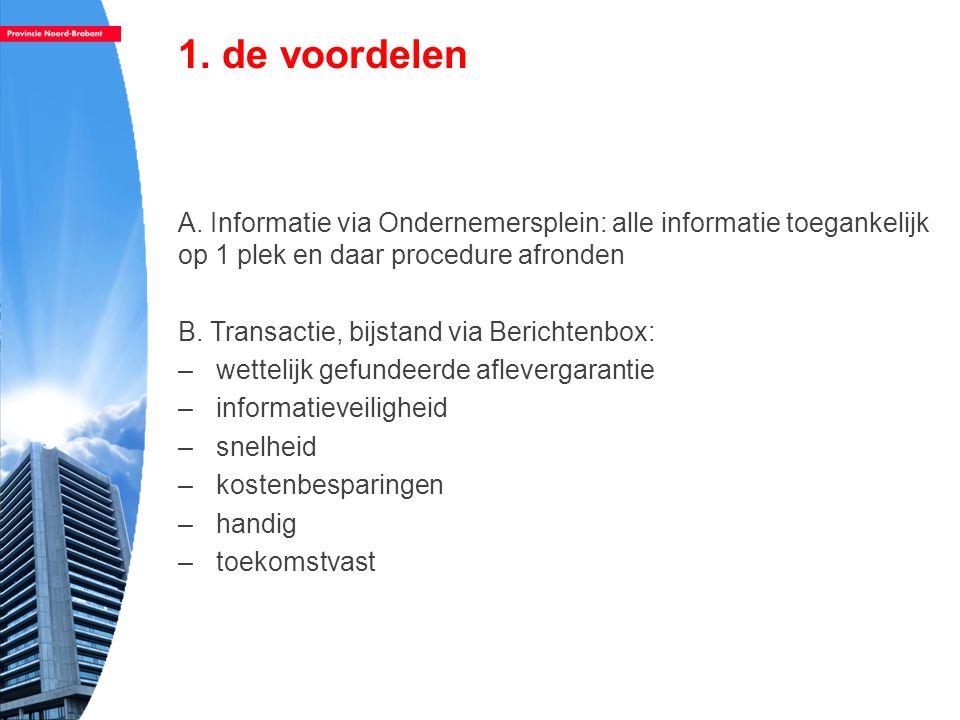 1. de voordelen A. Informatie via Ondernemersplein: alle informatie toegankelijk op 1 plek en daar procedure afronden.