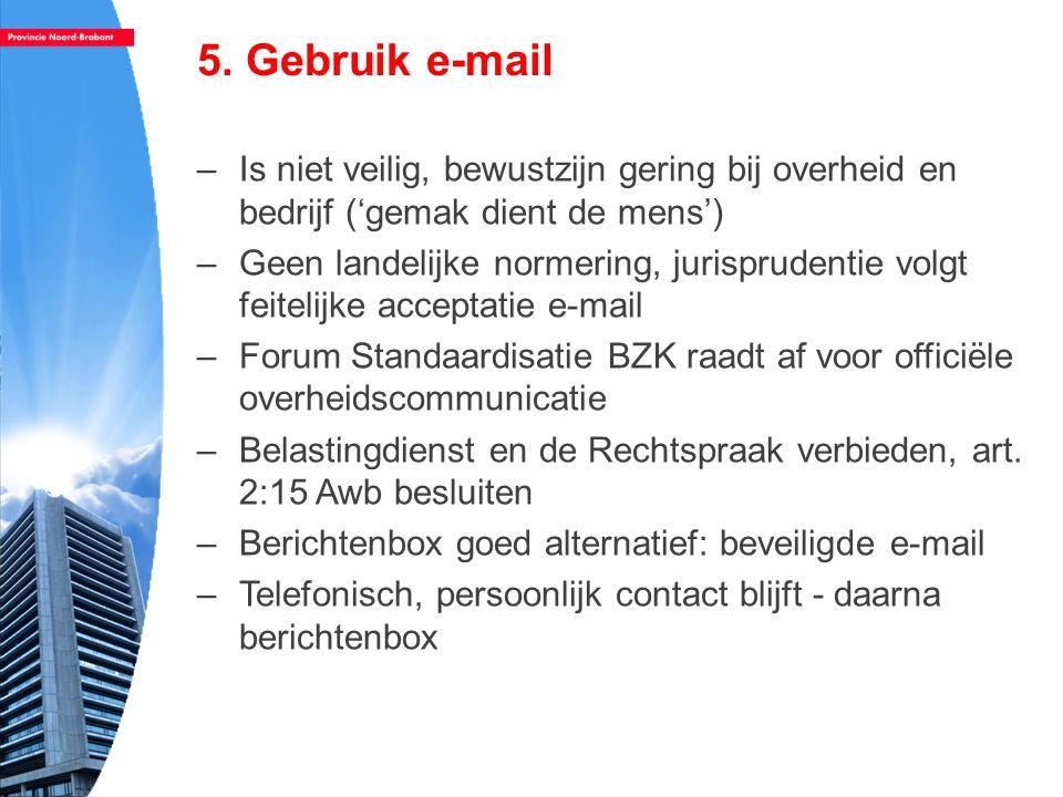 5. Gebruik e-mail Is niet veilig, bewustzijn gering bij overheid en bedrijf ('gemak dient de mens')