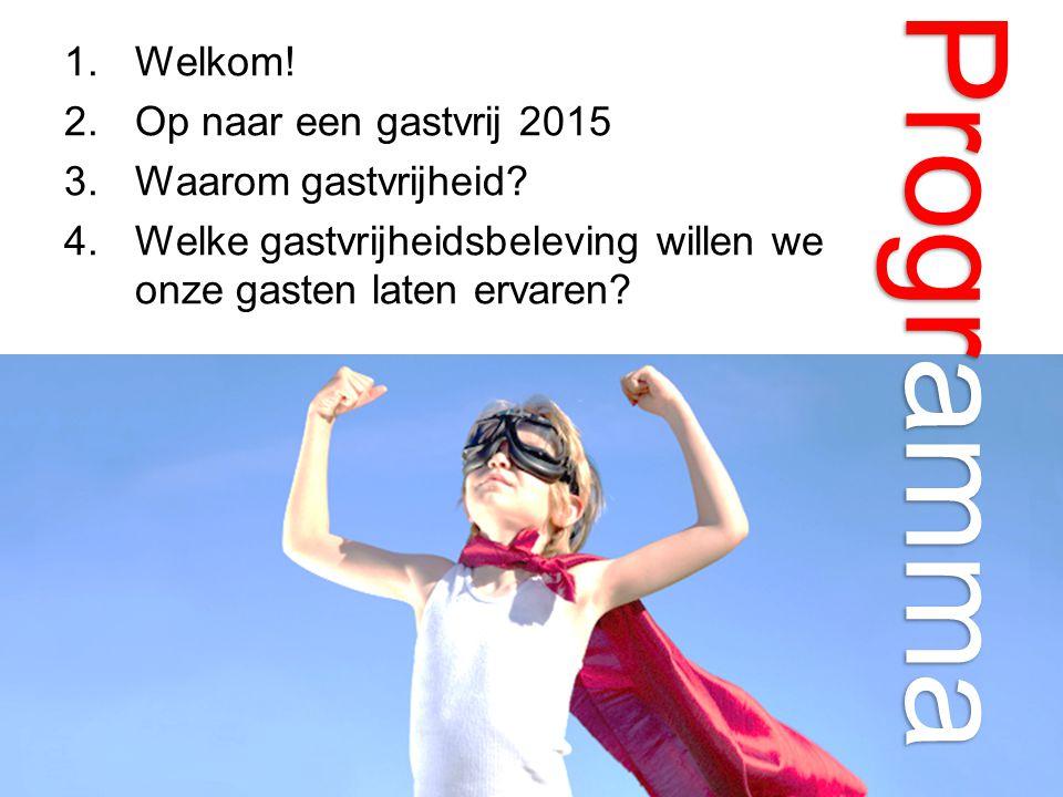 Programma Welkom! Op naar een gastvrij 2015 Waarom gastvrijheid