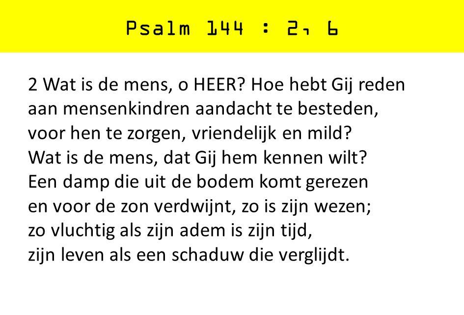 Psalm 144 : 2, 6