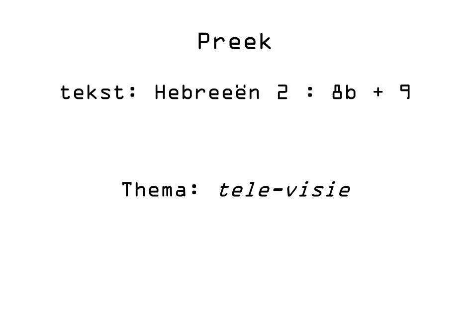 tekst: Hebreeën 2 : 8b + 9 Thema: tele-visie