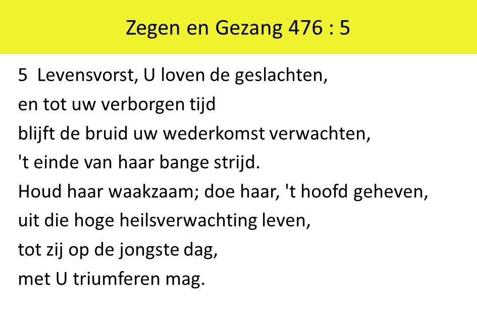 Zegen en Gezang 476 : 5