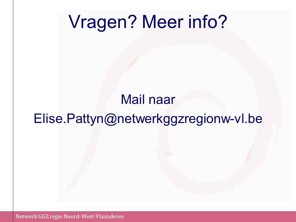 Vragen Meer info Mail naar Elise.Pattyn@netwerkggzregionw-vl.be