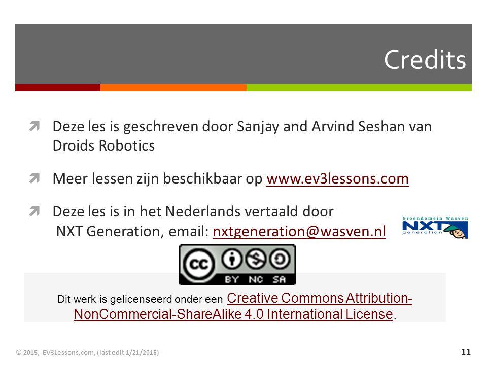 Credits Deze les is geschreven door Sanjay and Arvind Seshan van Droids Robotics. Meer lessen zijn beschikbaar op www.ev3lessons.com.