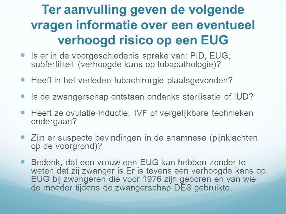 Ter aanvulling geven de volgende vragen informatie over een eventueel verhoogd risico op een EUG