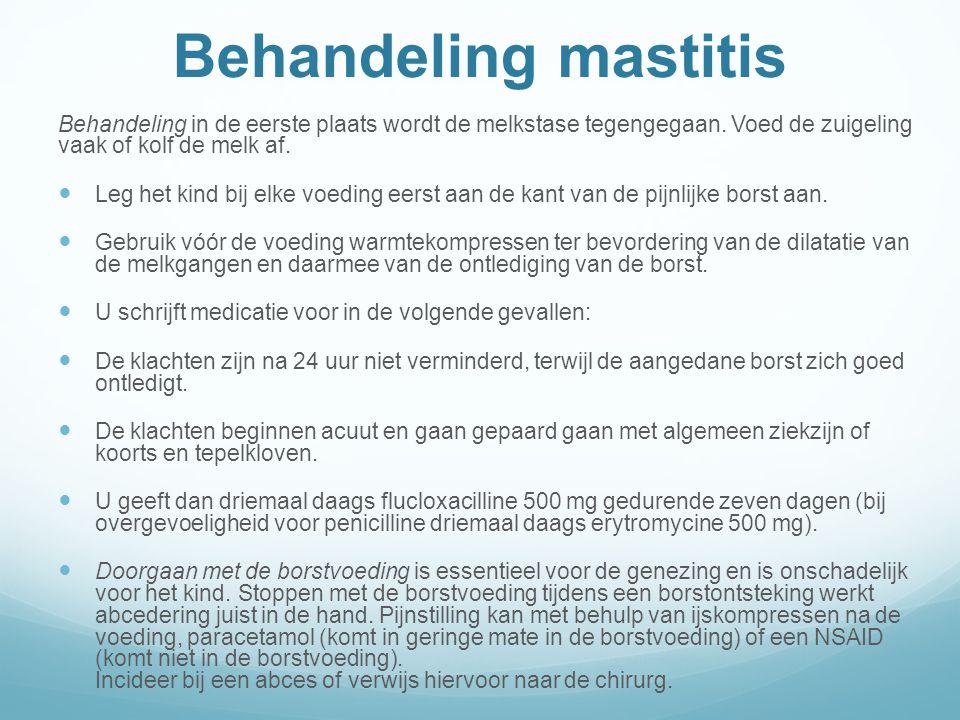 Behandeling mastitis Behandeling in de eerste plaats wordt de melkstase tegengegaan. Voed de zuigeling vaak of kolf de melk af.