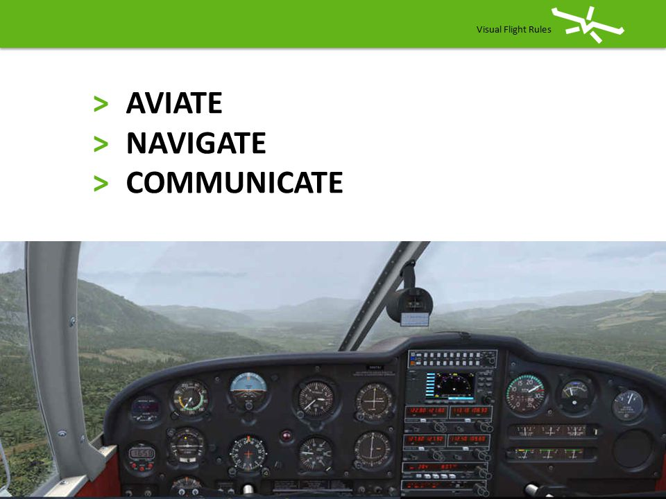 Visual Flight Rules > AVIATE > NAVIGATE > COMMUNICATE