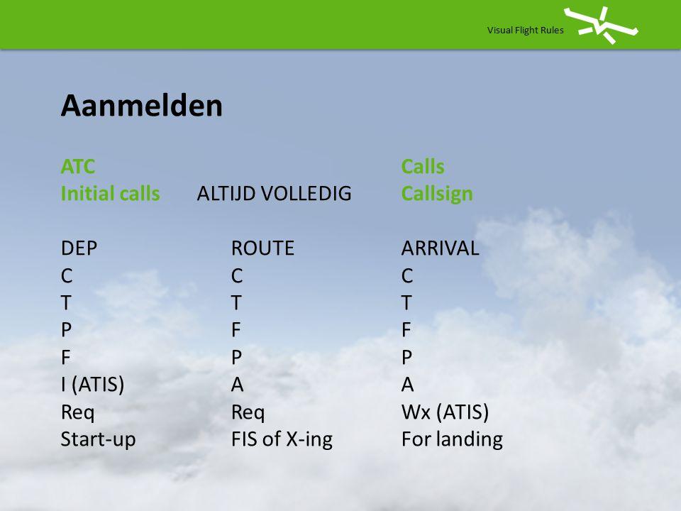 Aanmelden ATC Calls Initial calls ALTIJD VOLLEDIG Callsign