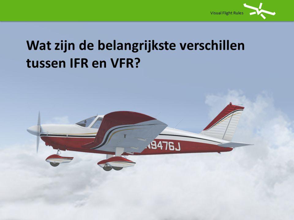 Wat zijn de belangrijkste verschillen tussen IFR en VFR