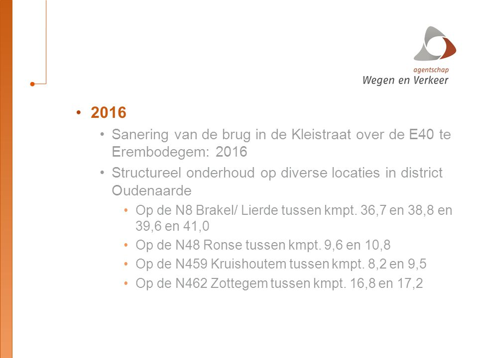 2016 Sanering van de brug in de Kleistraat over de E40 te Erembodegem: 2016. Structureel onderhoud op diverse locaties in district Oudenaarde.