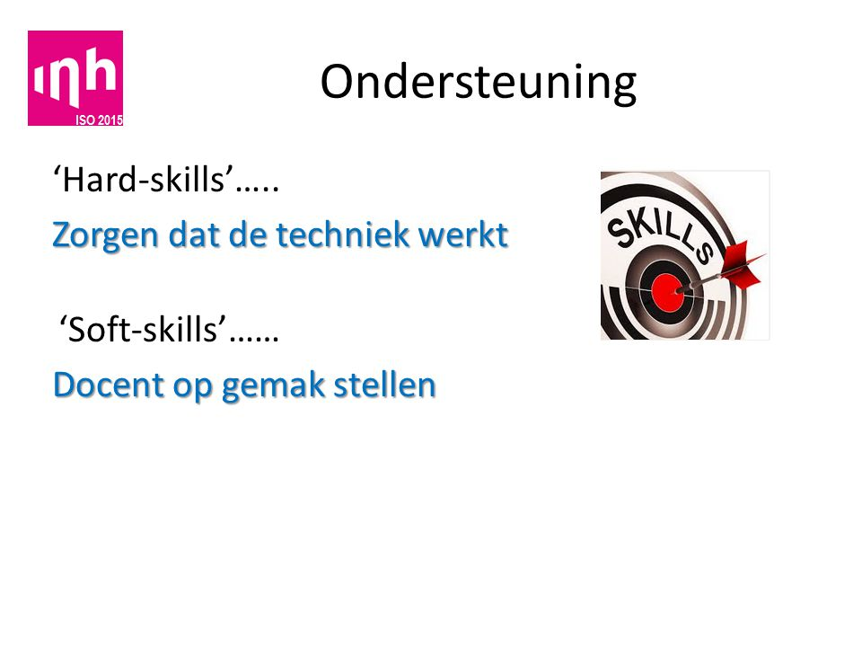 Ondersteuning 'Hard-skills'….. Zorgen dat de techniek werkt