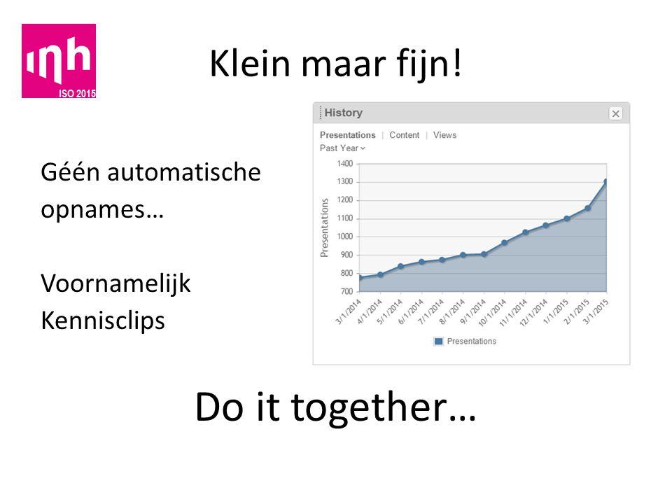 Do it together… Klein maar fijn! Géén automatische opnames…