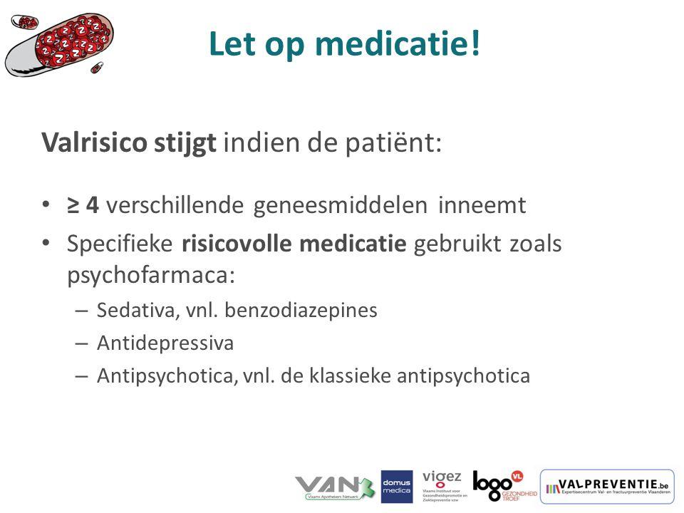 Let op medicatie! Valrisico stijgt indien de patiënt:
