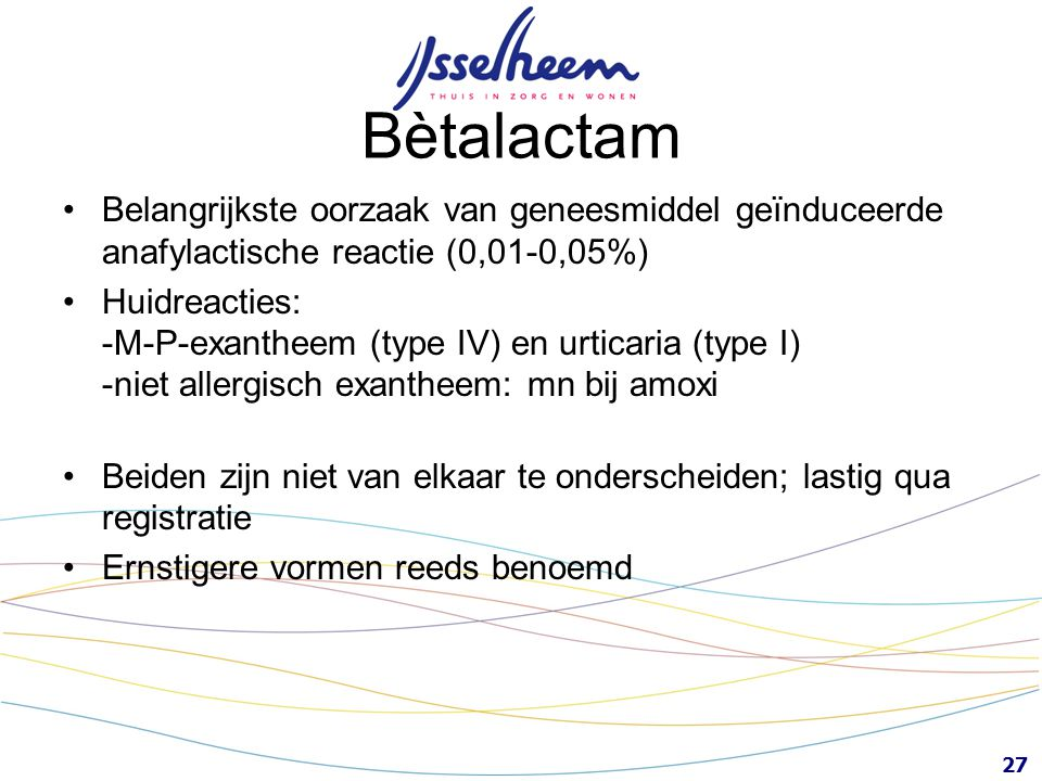 Bètalactam Belangrijkste oorzaak van geneesmiddel geïnduceerde anafylactische reactie (0,01-0,05%)
