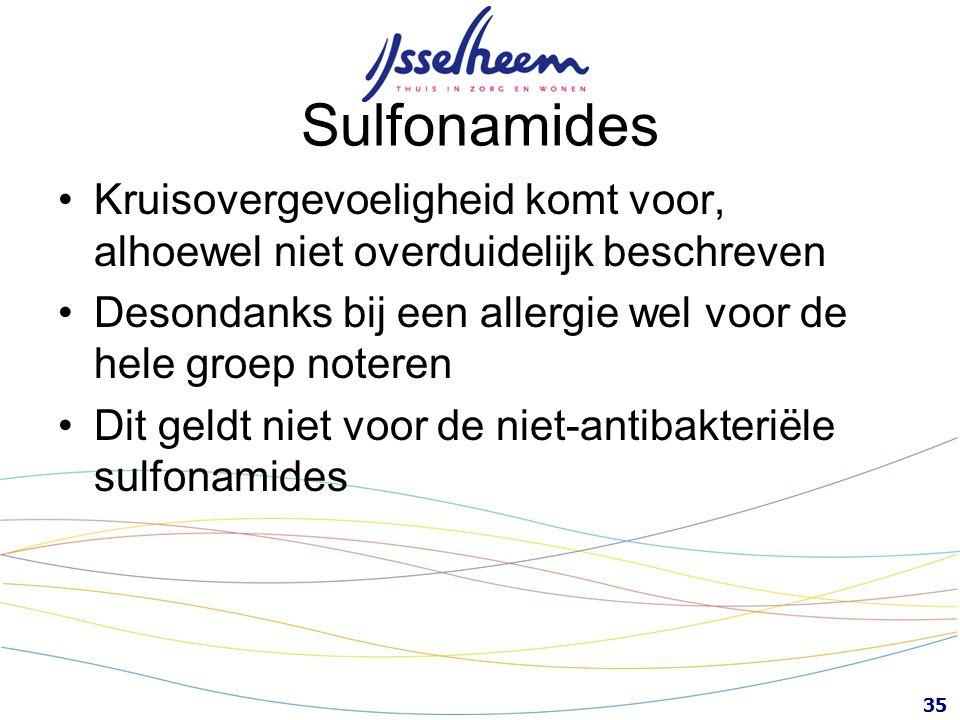 Sulfonamides Kruisovergevoeligheid komt voor, alhoewel niet overduidelijk beschreven. Desondanks bij een allergie wel voor de hele groep noteren.