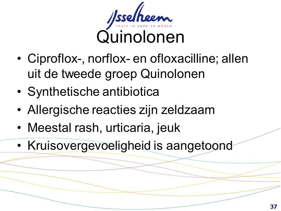 Quinolonen Ciproflox-, norflox- en ofloxacilline; allen uit de tweede groep Quinolonen. Synthetische antibiotica.
