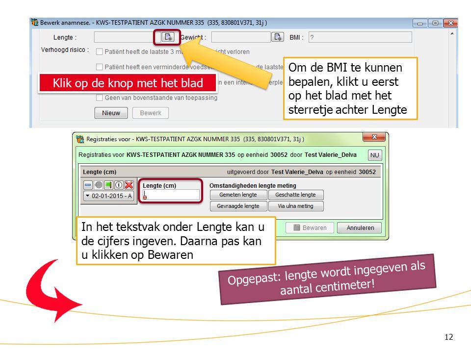 KWS: lint/ Anamnese (4) Om de BMI te kunnen bepalen, klikt u eerst op het blad met het sterretje achter Lengte.