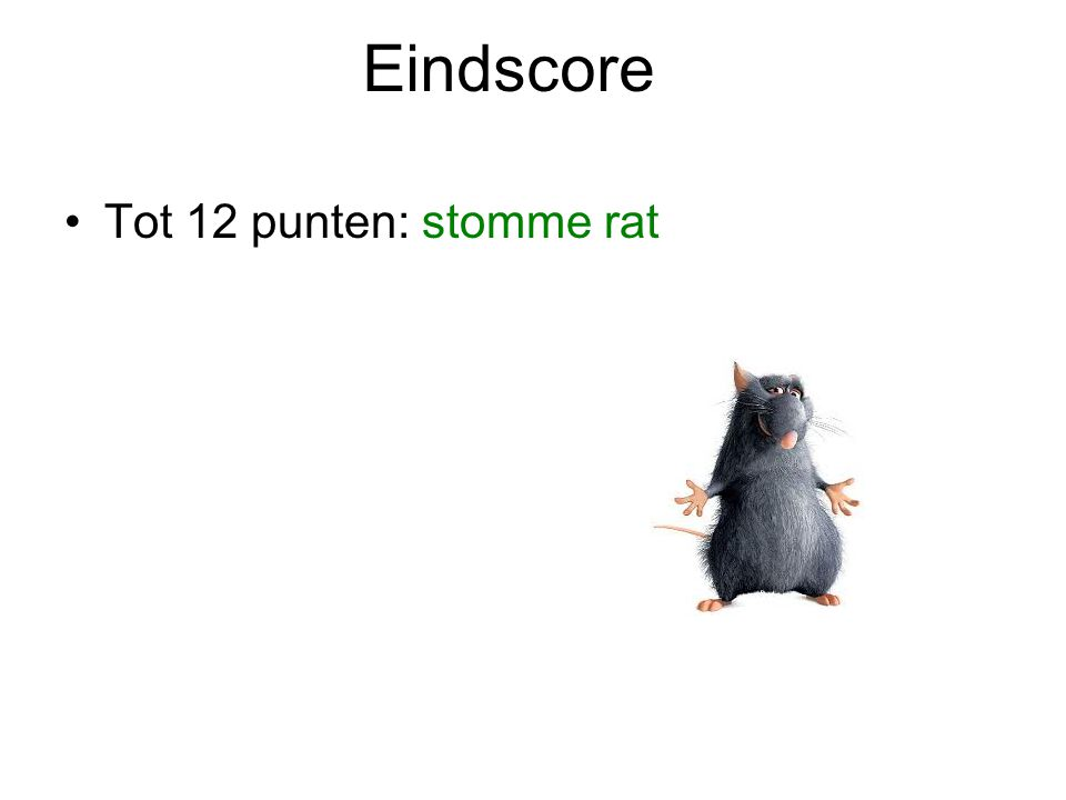 Eindscore Tot 12 punten: stomme rat