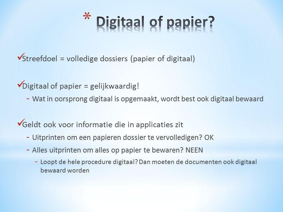 Digitaal of papier Streefdoel = volledige dossiers (papier of digitaal) Digitaal of papier = gelijkwaardig!