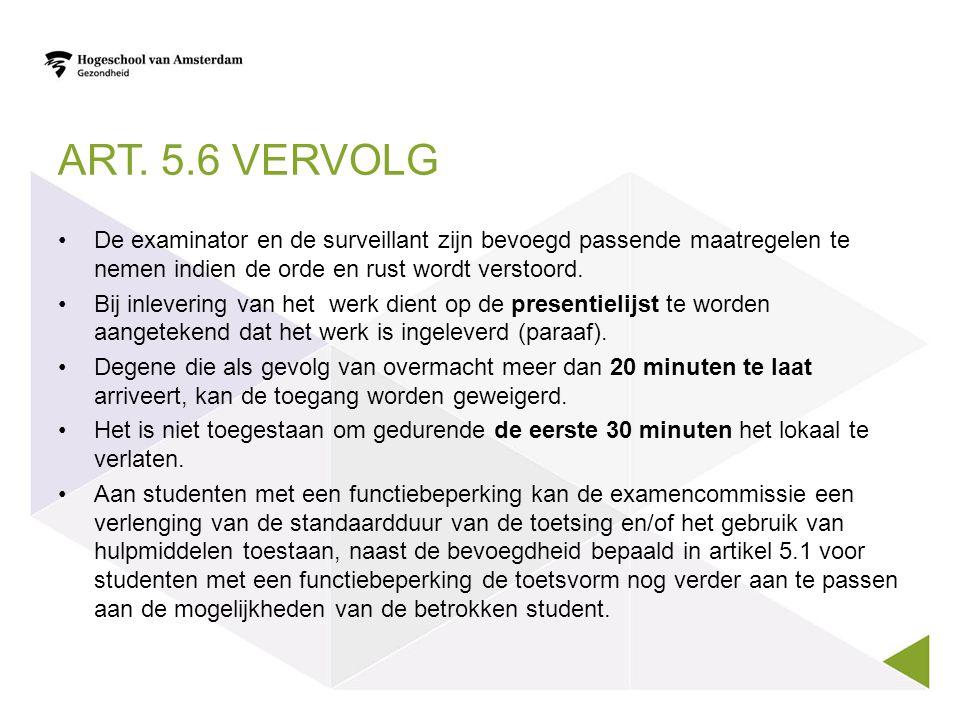 Art. 5.6 Vervolg De examinator en de surveillant zijn bevoegd passende maatregelen te nemen indien de orde en rust wordt verstoord.