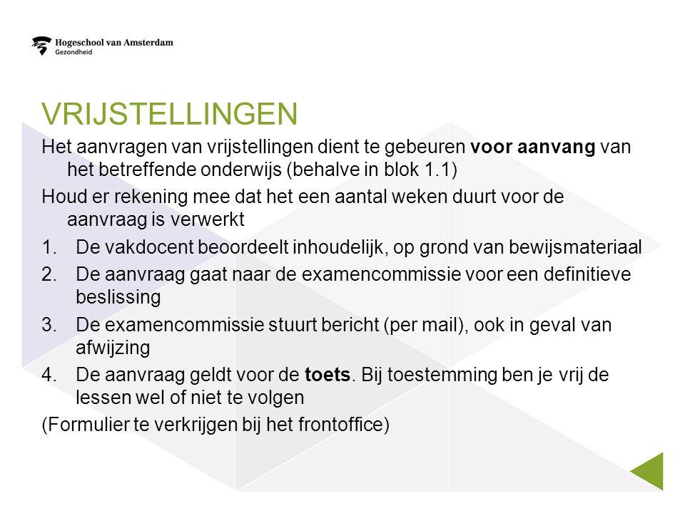 Vrijstellingen Het aanvragen van vrijstellingen dient te gebeuren voor aanvang van het betreffende onderwijs (behalve in blok 1.1)