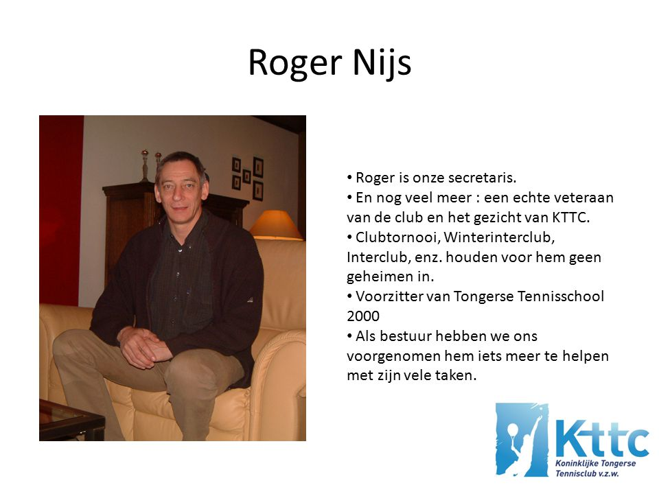 Roger Nijs Roger is onze secretaris.