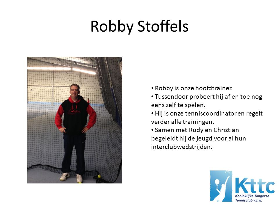 Robby Stoffels Robby is onze hoofdtrainer.