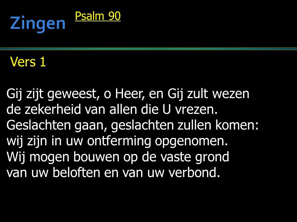 Zingen Vers 1 Gij zijt geweest, o Heer, en Gij zult wezen