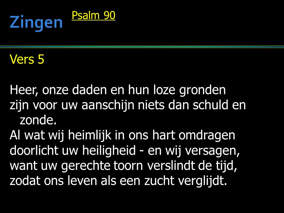 Zingen Vers 5 Heer, onze daden en hun loze gronden