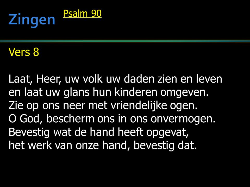 Zingen Vers 8 Laat, Heer, uw volk uw daden zien en leven