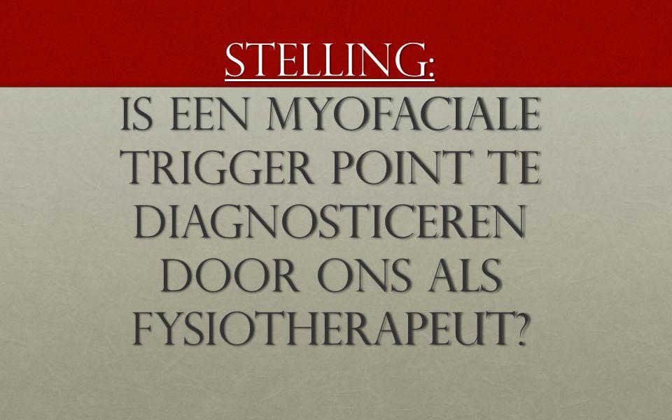 Stelling: Is een myofaciale trigger point te diagnosticeren door ons als fysiotherapeut