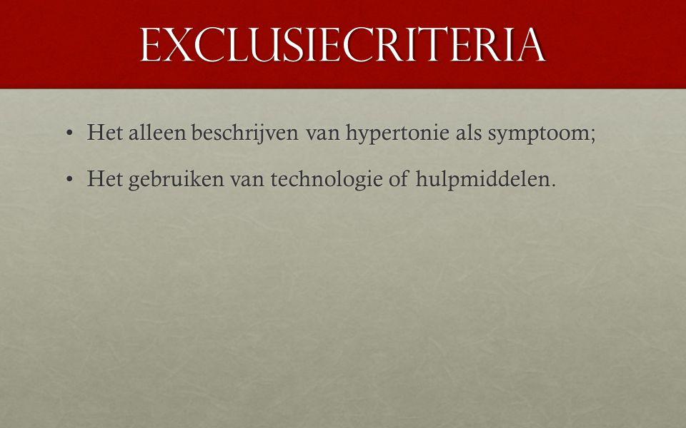 Exclusiecriteria Het alleen beschrijven van hypertonie als symptoom;