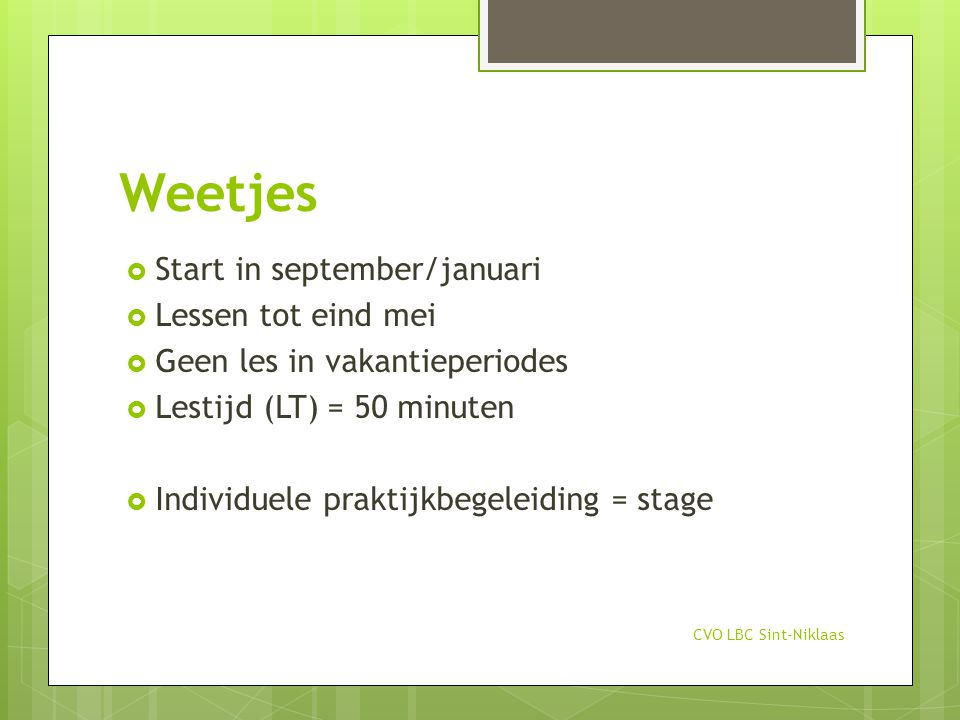 Weetjes Start in september/januari Lessen tot eind mei