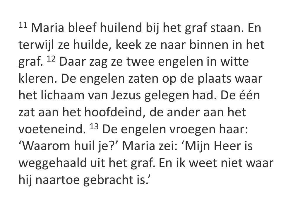 11 Maria bleef huilend bij het graf staan