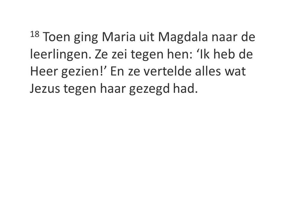 18 Toen ging Maria uit Magdala naar de leerlingen