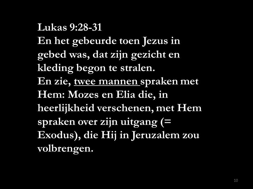 Lukas 9:28-31 En het gebeurde toen Jezus in gebed was, dat zijn gezicht en kleding begon te stralen.